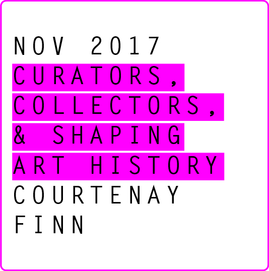 Curators, Collectors, & the Shaping of Art History